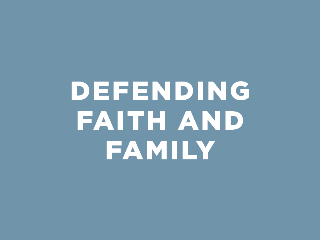 Defending Faith and Family